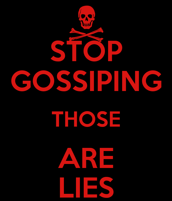 STOP GOSSIPING THOSE ARE LIES