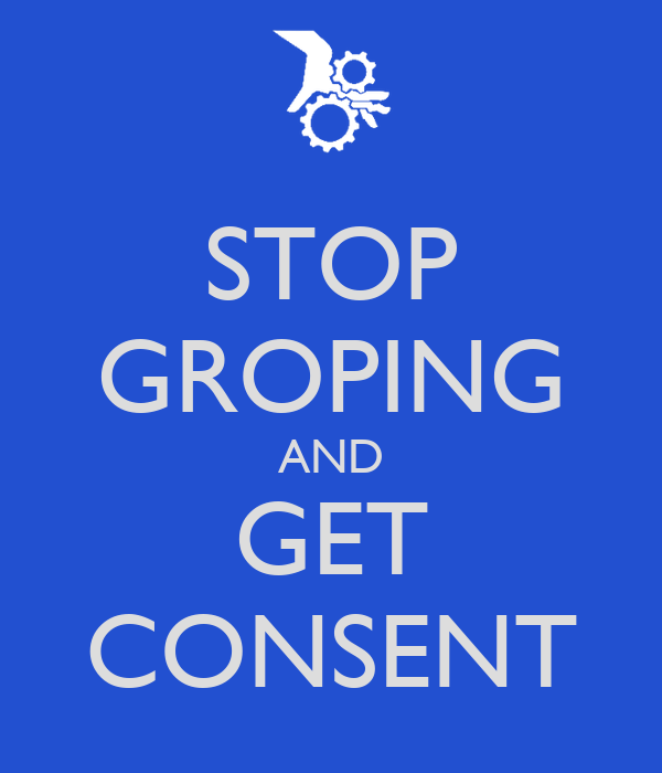 STOP GROPING AND GET CONSENT