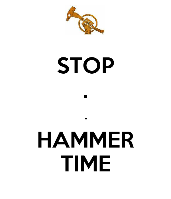 STOP . . HAMMER TIME