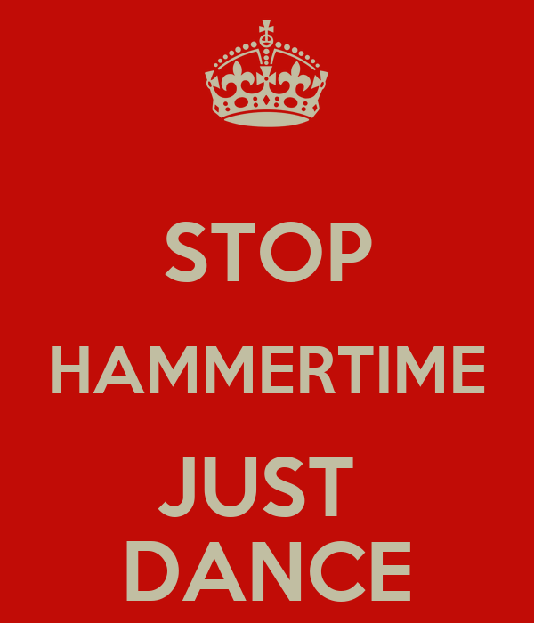 STOP HAMMERTIME JUST  DANCE