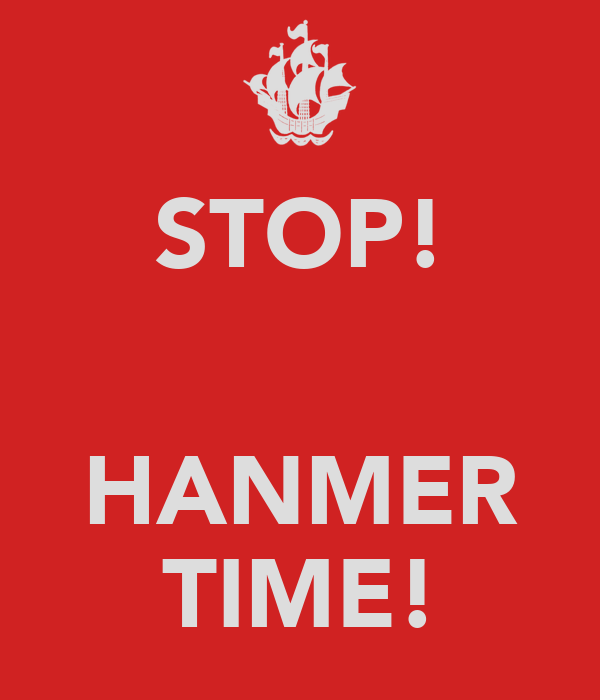 STOP!   HANMER TIME!
