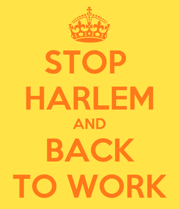 STOP  HARLEM AND BACK TO WORK