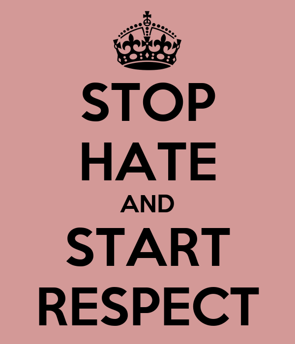 STOP HATE AND START RESPECT