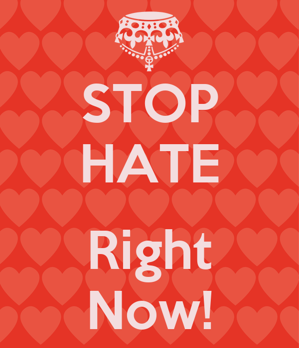 STOP HATE  Right Now!