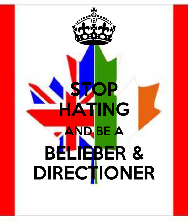 STOP HATING AND BE A BELIEBER & DIRECTIONER