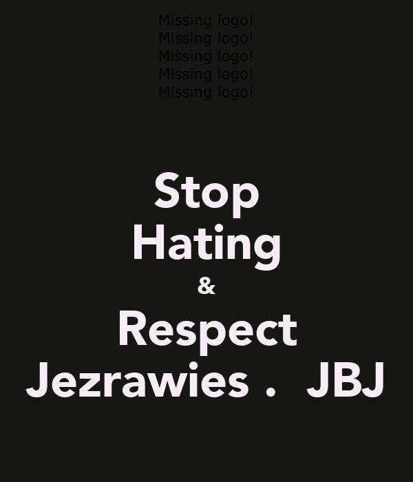 Stop Hating & Respect Jezrawies .  JBJ