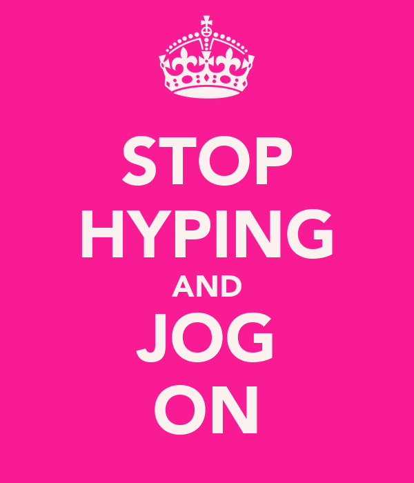 STOP HYPING AND JOG ON