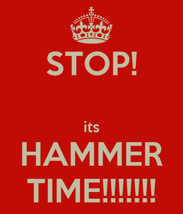 STOP!  its HAMMER TIME!!!!!!!