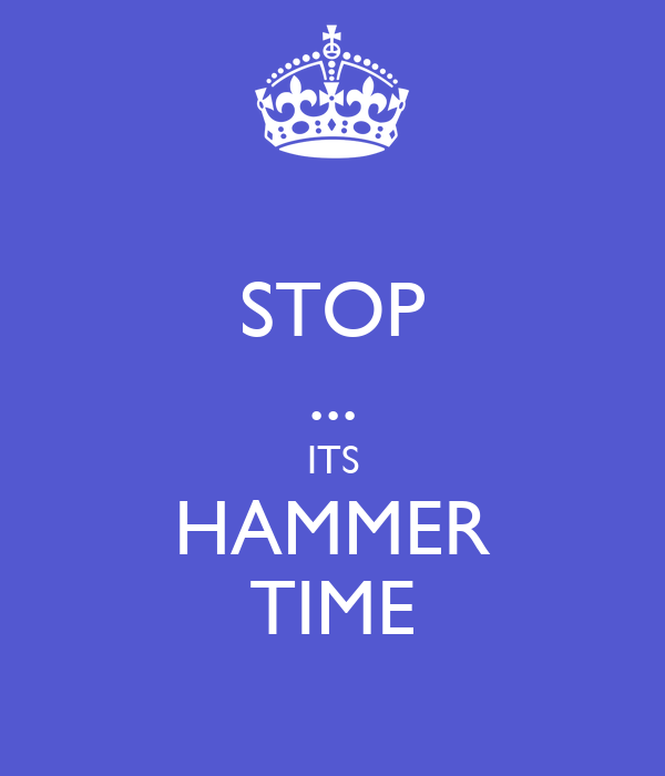 STOP ... ITS HAMMER TIME