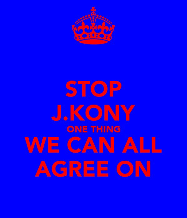 STOP J.KONY ONE THING WE CAN ALL AGREE ON