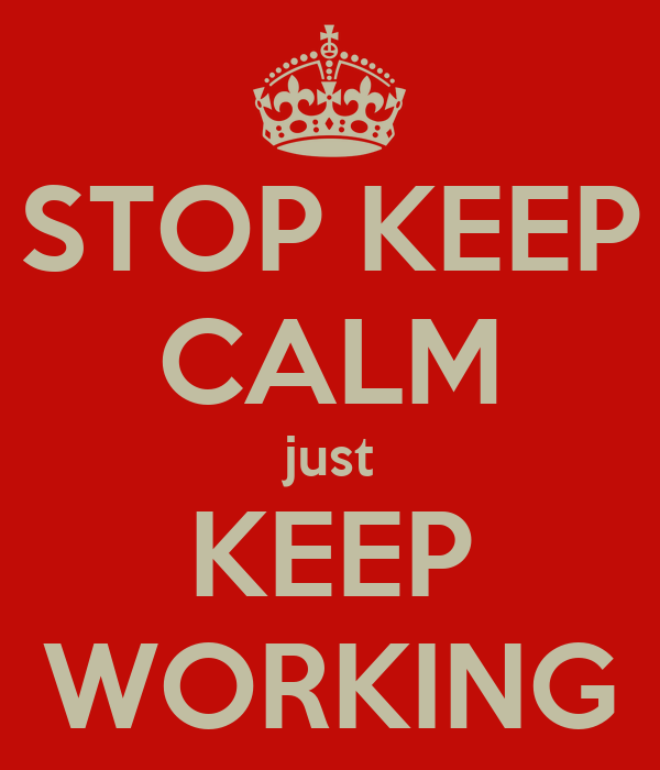 STOP KEEP CALM just KEEP WORKING