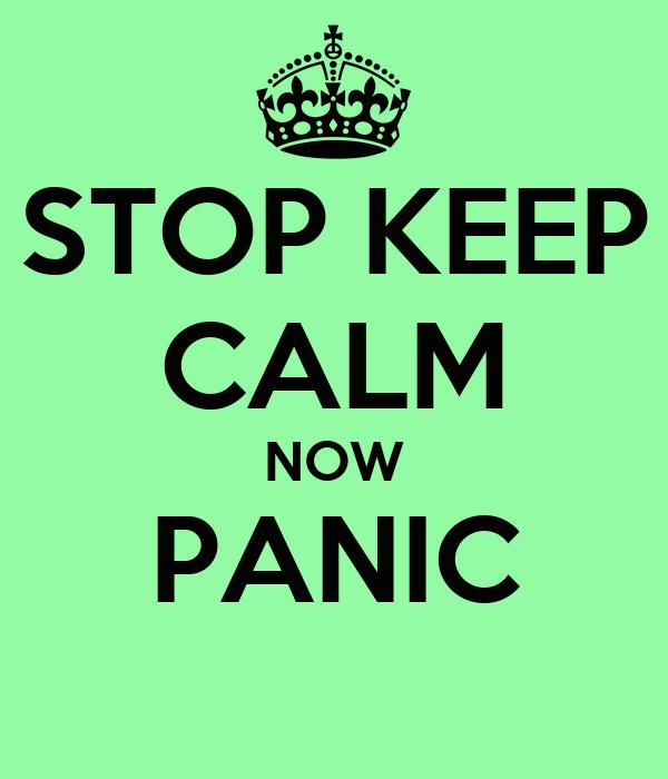 STOP KEEP CALM NOW PANIC