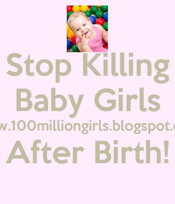 Stop Killing Baby Girls www.100milliongirls.blogspot.com After Birth!