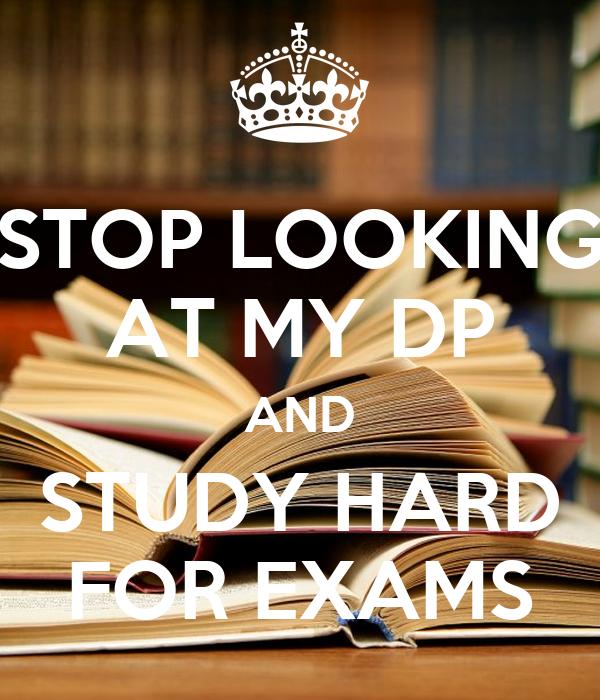 STOP LOOKING AT MY DP AND STUDY HARD FOR EXAMS Poster | shivani_samala ...