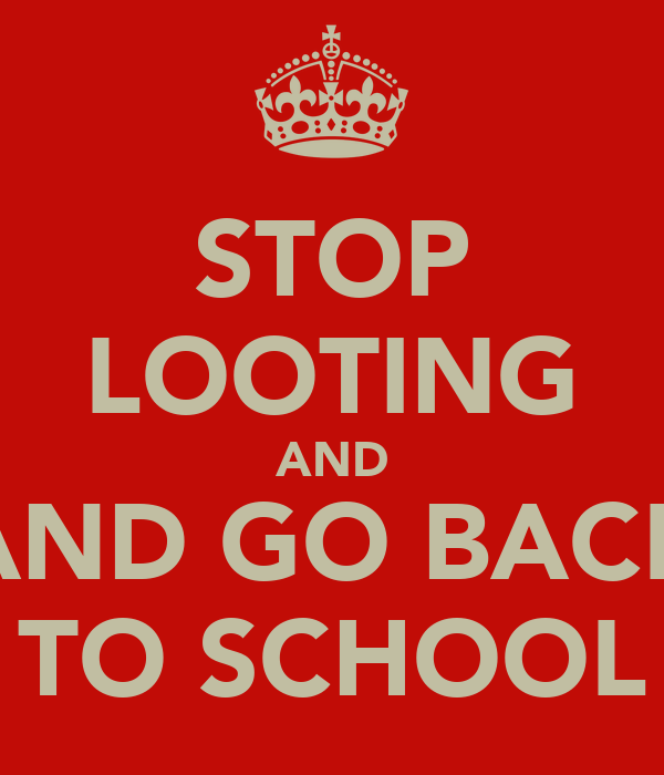 STOP LOOTING AND AND GO BACK TO SCHOOL