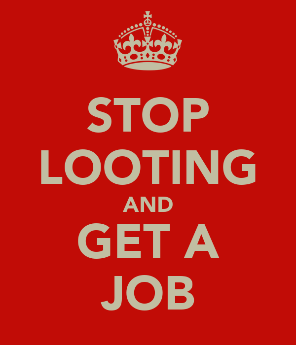 STOP LOOTING AND GET A JOB