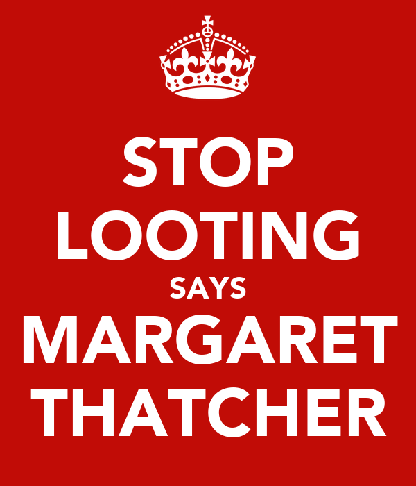 STOP LOOTING SAYS MARGARET THATCHER
