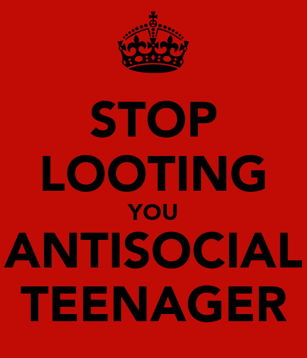 STOP LOOTING YOU ANTISOCIAL TEENAGER