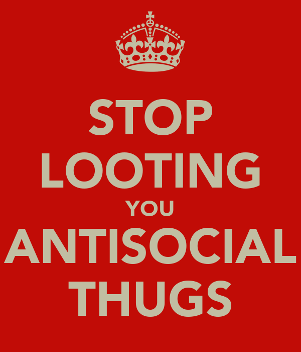 STOP LOOTING YOU ANTISOCIAL THUGS