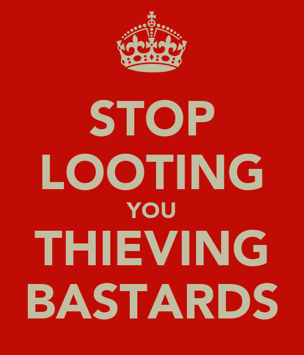 STOP LOOTING YOU THIEVING BASTARDS