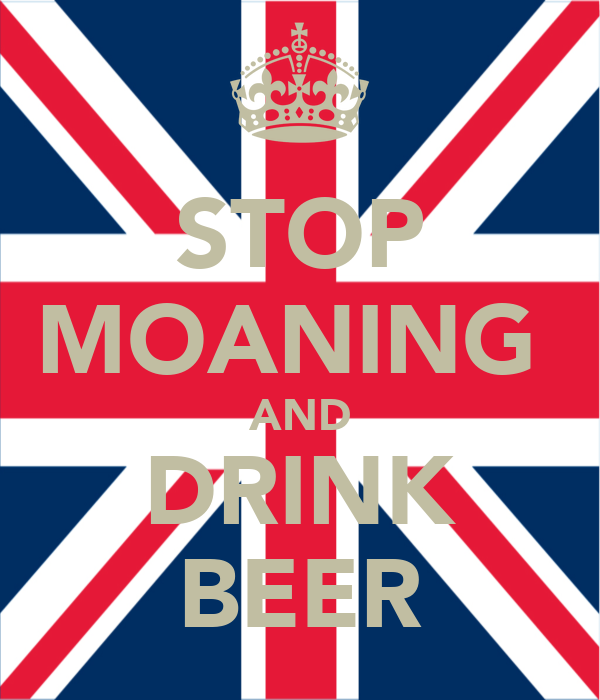 STOP MOANING  AND DRINK BEER