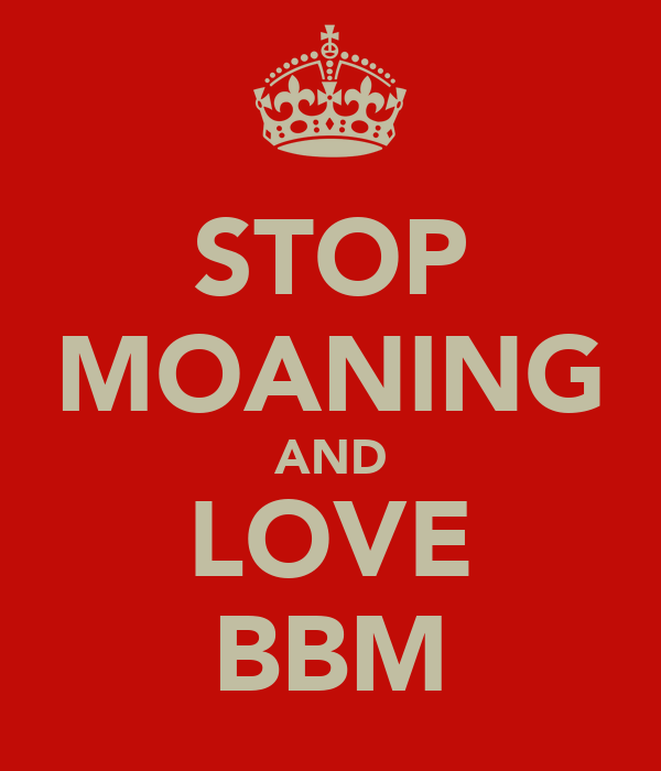 STOP MOANING AND LOVE BBM