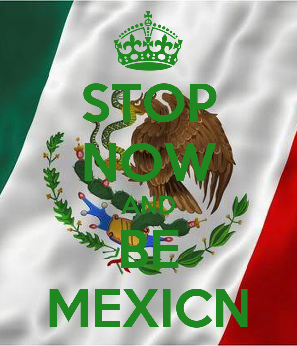 STOP NOW AND BE MEXICN