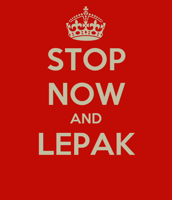 STOP NOW AND LEPAK