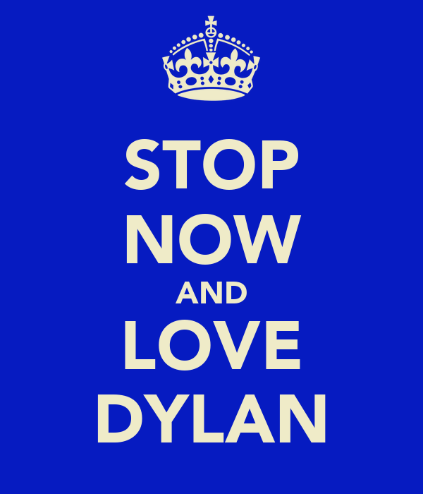 STOP NOW AND LOVE DYLAN