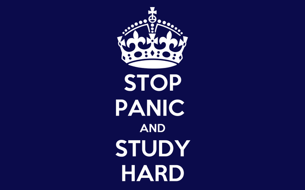 STOP PANIC  AND STUDY HARD