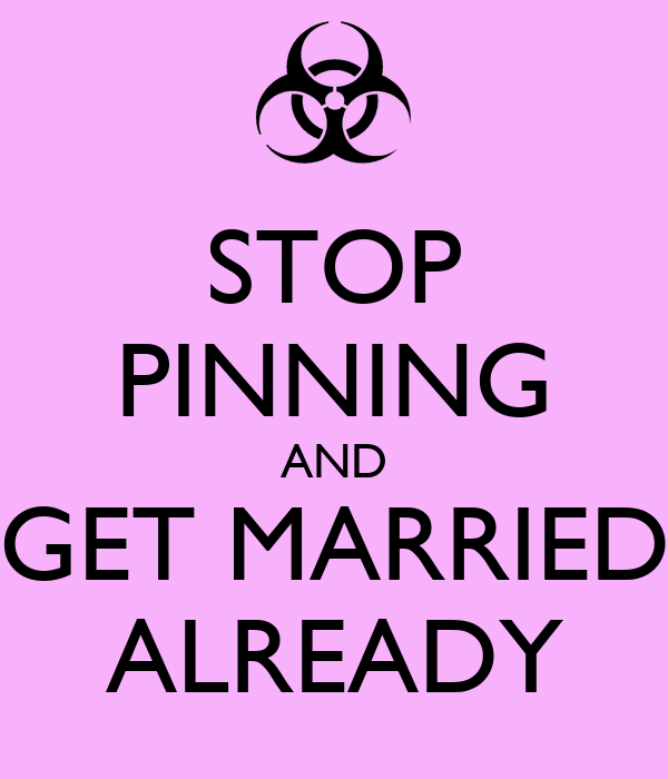 STOP PINNING AND GET MARRIED ALREADY