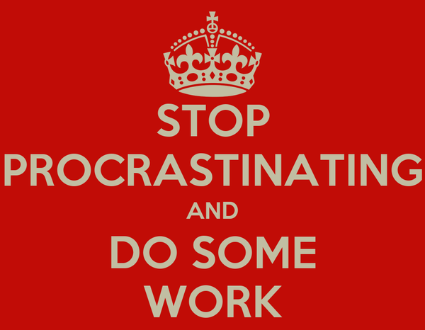 STOP PROCRASTINATING AND DO SOME WORK