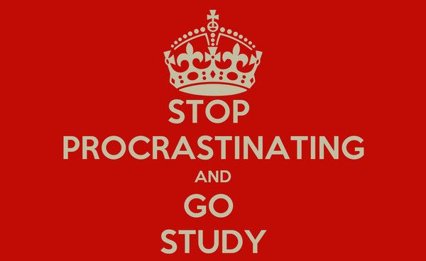 STOP  PROCRASTINATING AND GO  STUDY