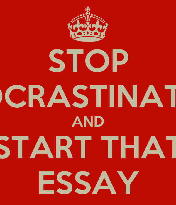 STOP PROCRASTINATING AND START THAT ESSAY