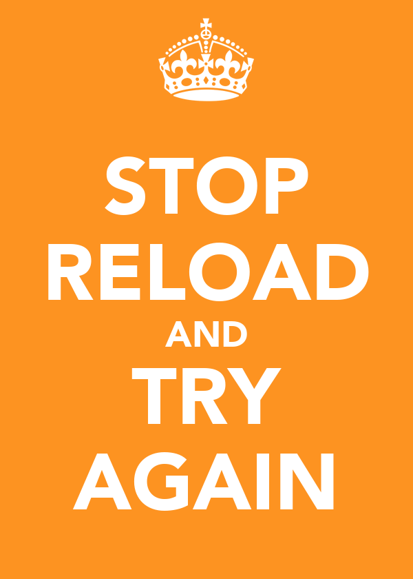 STOP RELOAD AND TRY AGAIN