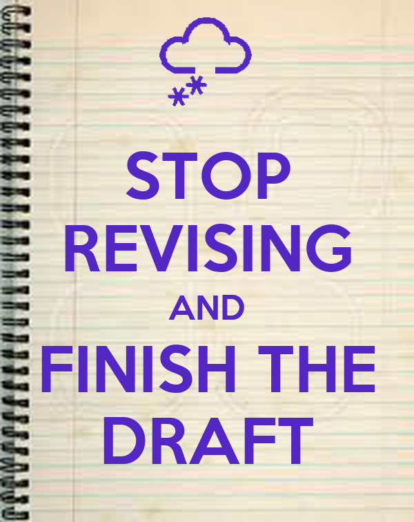 STOP REVISING AND FINISH THE DRAFT