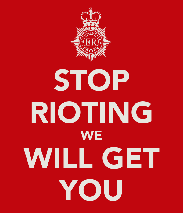 STOP RIOTING WE WILL GET YOU