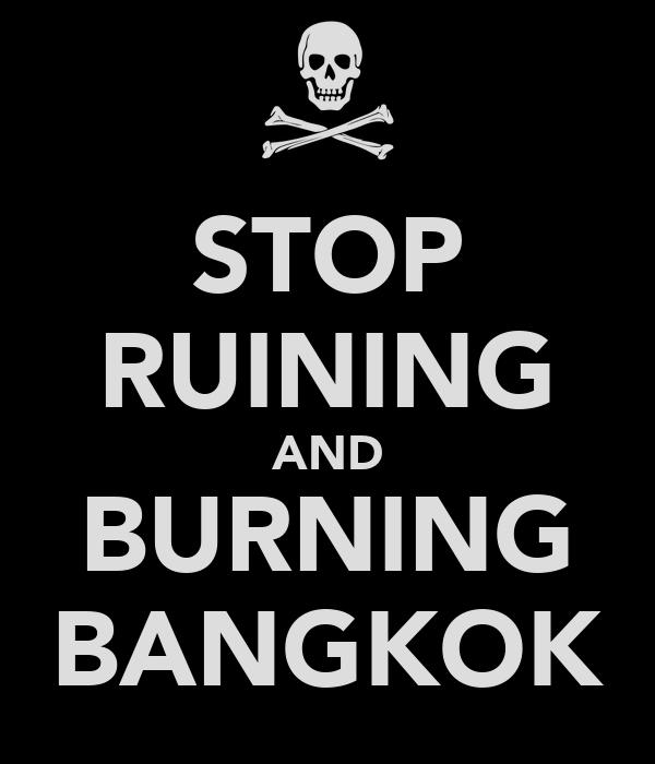 STOP RUINING AND BURNING BANGKOK