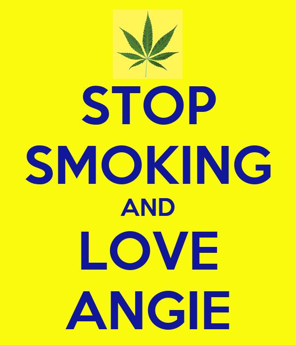 STOP SMOKING AND LOVE ANGIE