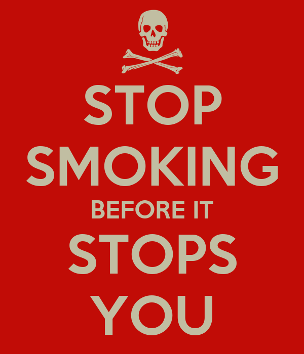 STOP SMOKING BEFORE IT STOPS YOU