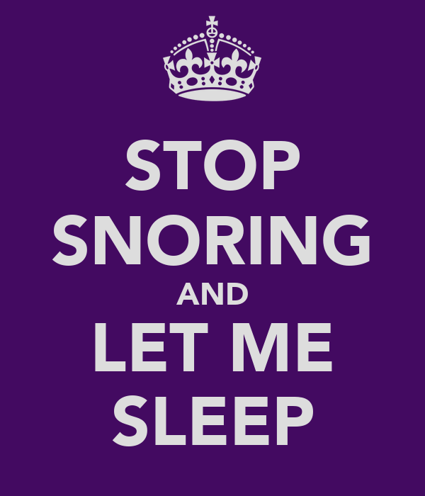 STOP SNORING AND LET ME SLEEP