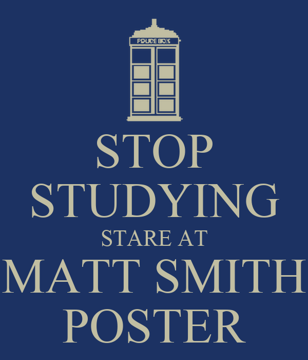 STOP STUDYING STARE AT MATT SMITH POSTER