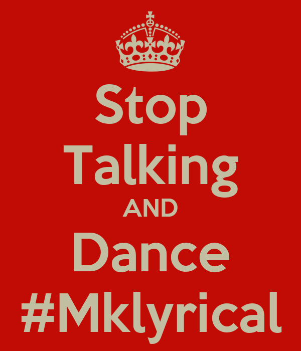 Stop Talking AND Dance #Mklyrical