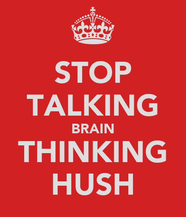 STOP TALKING BRAIN THINKING HUSH