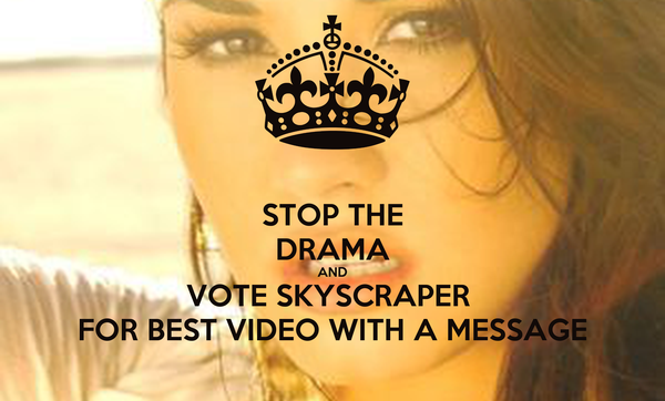 STOP THE DRAMA AND VOTE SKYSCRAPER  FOR BEST VIDEO WITH A MESSAGE
