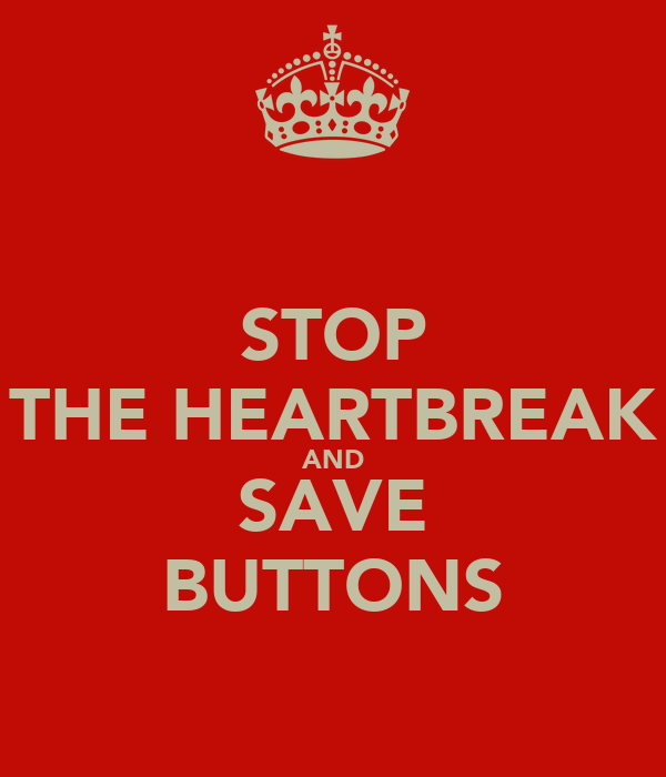 STOP THE HEARTBREAK AND SAVE BUTTONS