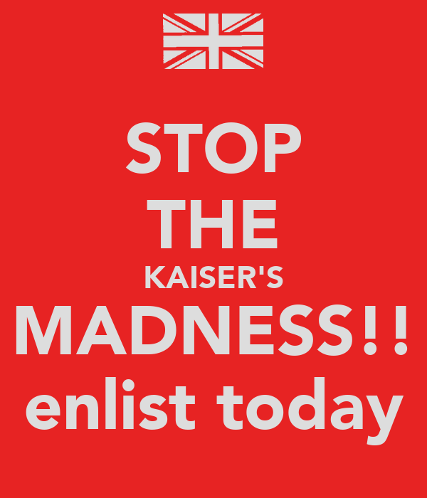 STOP THE KAISER'S MADNESS!! enlist today