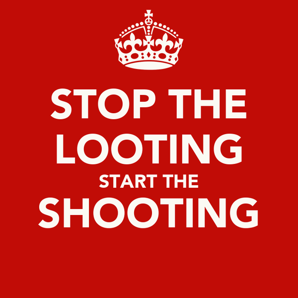 STOP THE LOOTING START THE SHOOTING