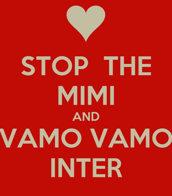 STOP  THE MIMI AND VAMO VAMO INTER