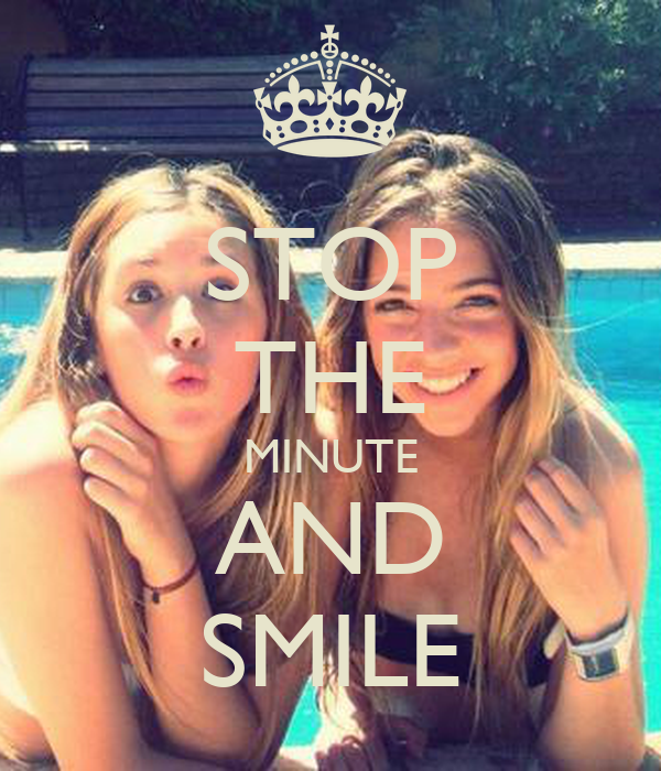 STOP THE MINUTE AND SMILE
